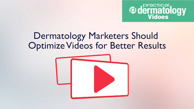 Dermatology Marketers Should Optimize Videos for Better Results