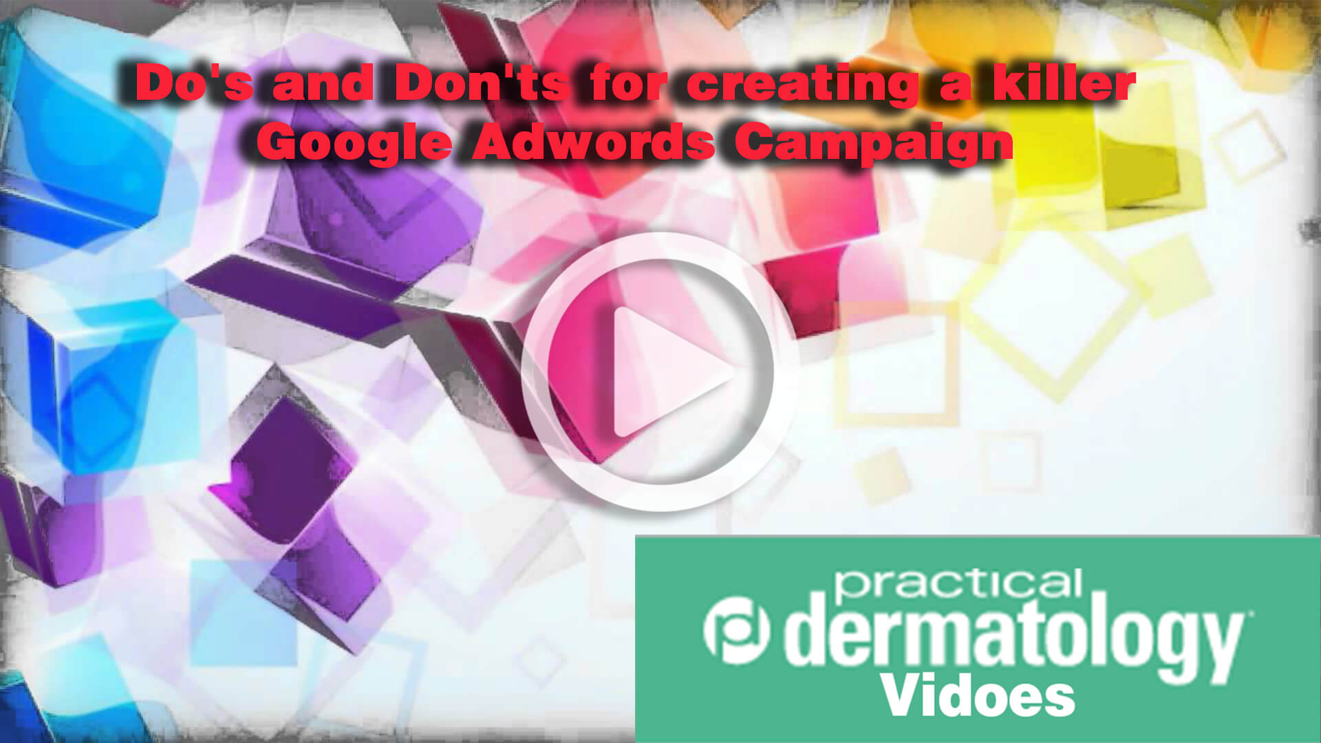 Do's and Don'ts for creating a killer Google Adwords Campaign